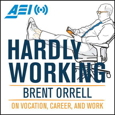 Hardly Working: Brent Orrell on Vocation, Career, and Work.