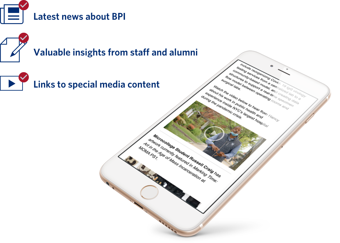 """Icons with the following text next to them: """"Latest news about BPI, valuable insights from staff and alumni, links to special media content"""" as well as an iPhone showing the BPI Newsletter on screen."""